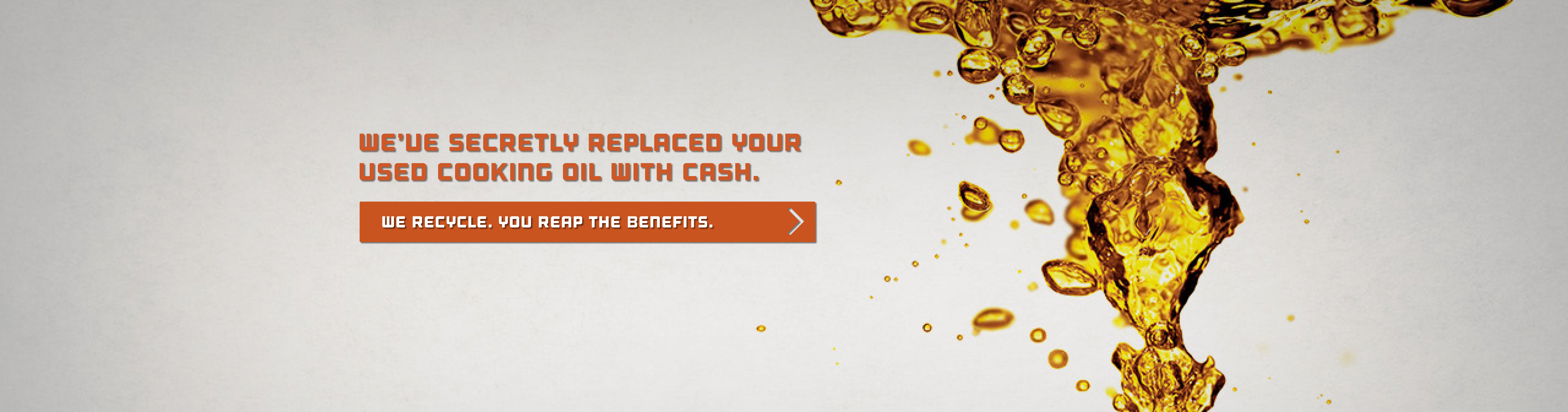 We've secretly replaced your used cooking oil with cash.